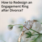 Redesign an Engagement Ring after Divorce