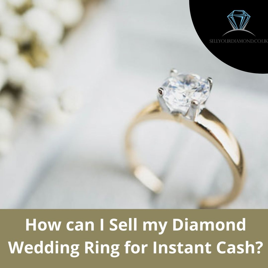 How Can I Sell My Diamond Wedding Ring for Instant Cash: Get Expert Advice